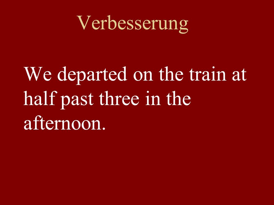 Verbesserung We departed on the train at half past three in the afternoon.