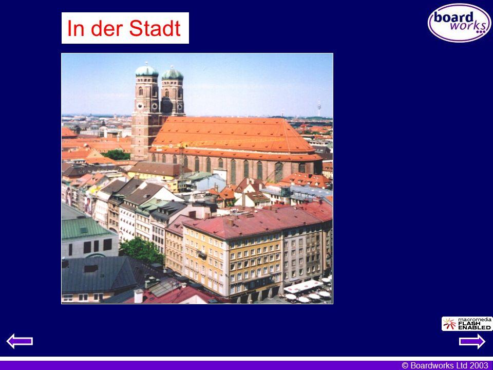 © Boardworks Ltd 2003 1.In meiner Stadt gibt es einen Bahnhof, eine Kirche und eine Tankstelle.