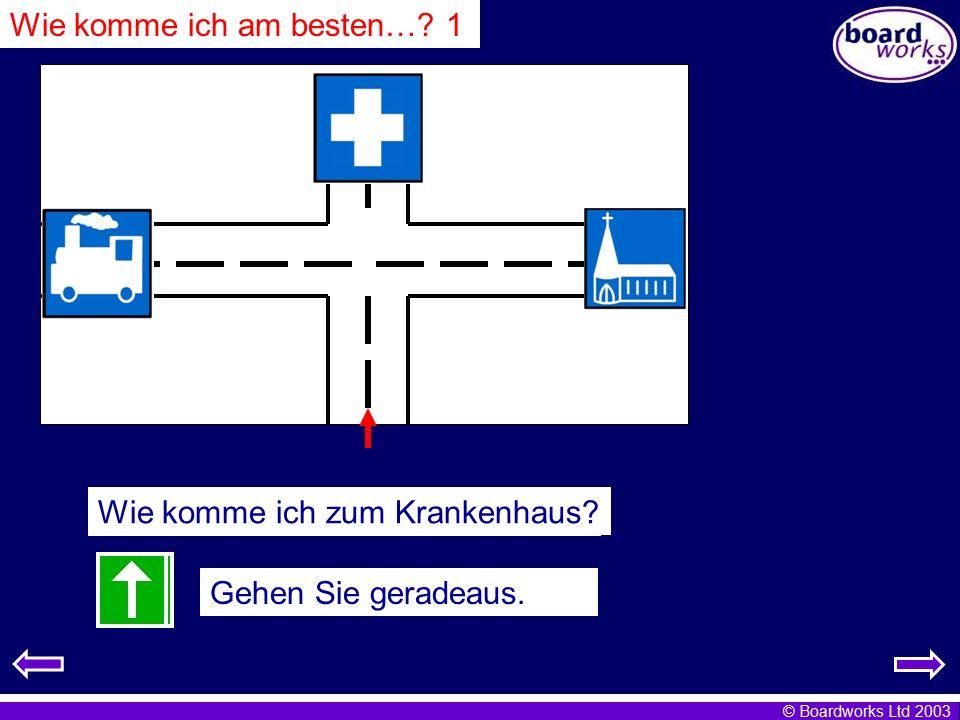 © Boardworks Ltd 2003 Wie komme ich zum Bahnhof? Gehen Sie nach links. Wie komme ich zur Kirche? Gehen Sie nach rechts Wie komme ich zum Krankenhaus?