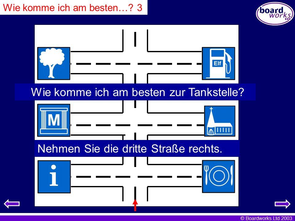 © Boardworks Ltd 2003 Wie komme ich am besten zum Verkehrsamt? Nehmen Sie die erste Straße links Wie komme ich am besten zum Restaurant? Nehmen Sie di