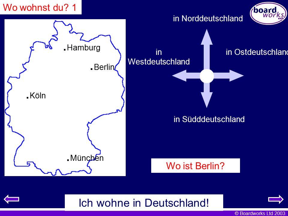 © Boardworks Ltd 2003 Ich wohne in Deutschland! in Norddeutschland in Südddeutschland in Westdeutschland in Ostdeutschland Wo wohnst du? 1. Hamburg. K