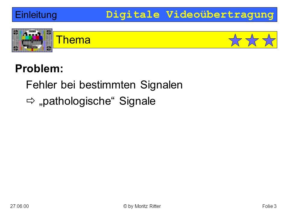 """Digitale Videoübertragung 27.06.00Folie 3© by Moritz Ritter Problem: Fehler bei bestimmten Signalen  """"pathologische Signale Einleitung Thema"""