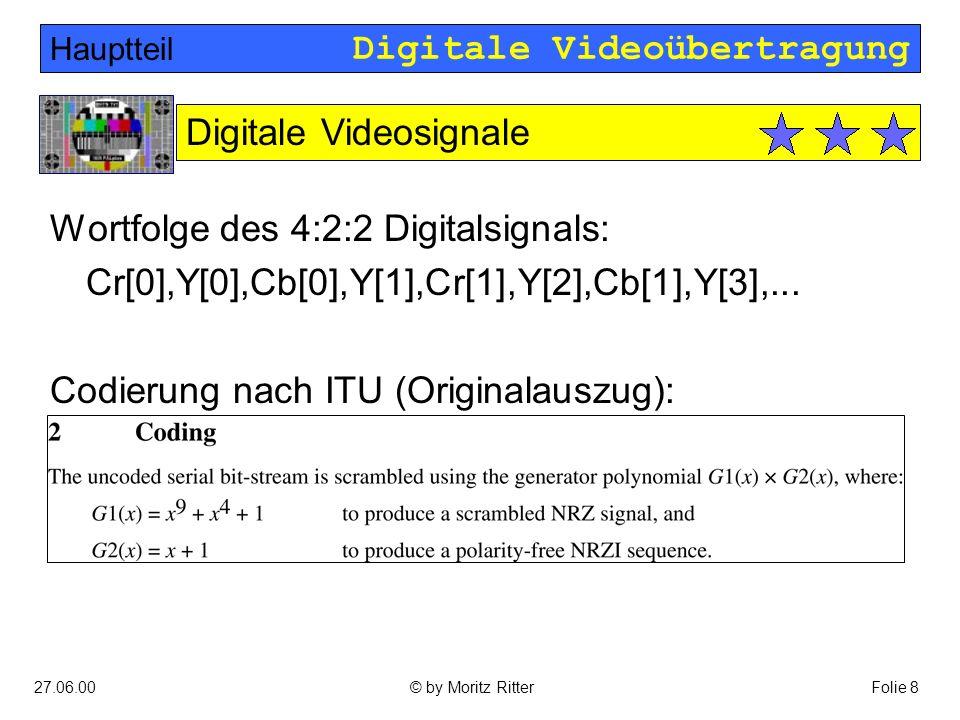 Digitale Videoübertragung 27.06.00Folie 19© by Moritz Ritter Punktierter Faltungscode mit Rate 3/4: Hauptteil Lösung keine Synchronisations-Probleme korrigiert einen Fehler  geeigneter Decoder (Viterbi) aufwendig G 1 =1 + X + X 2 G 2 =1 + X 2