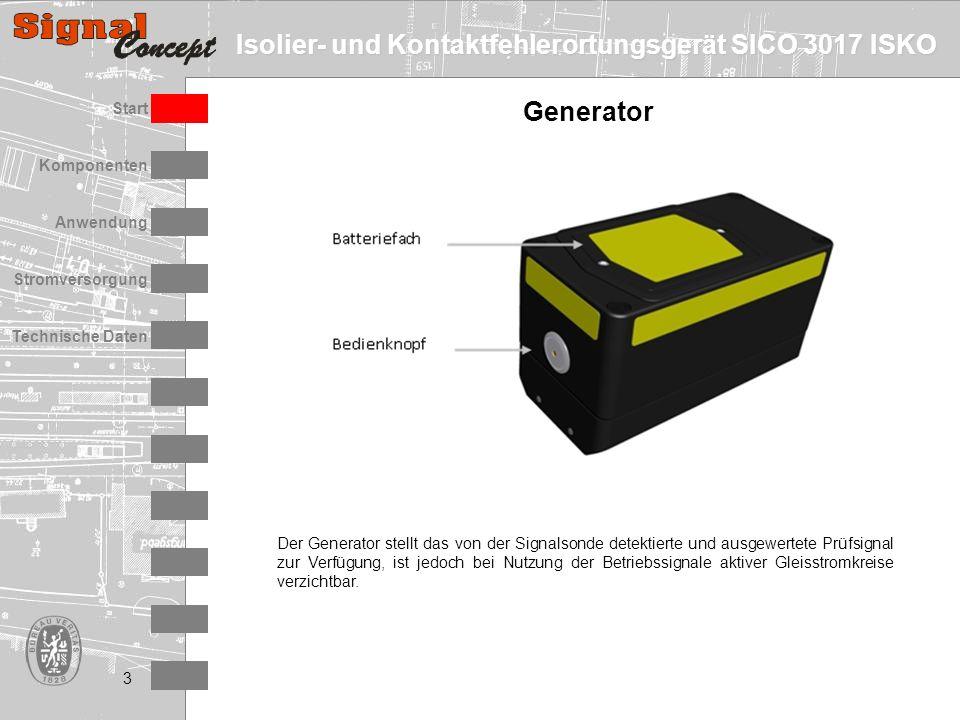 Isolier- und Kontaktfehlerortungsgerät SICO 3017 ISKO Stromversorgung Technische Daten Start Anwendung Komponenten 3 Generator Der Generator stellt das von der Signalsonde detektierte und ausgewertete Prüfsignal zur Verfügung, ist jedoch bei Nutzung der Betriebssignale aktiver Gleisstromkreise verzichtbar.