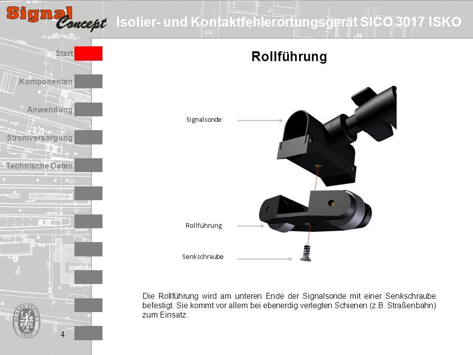 Isolier- und Kontaktfehlerortungsgerät SICO 3017 ISKO Stromversorgung Technische Daten Start Anwendung Komponenten 4 Rollführung Die Rollführung wird am unteren Ende der Signalsonde mit einer Senkschraube befestigt.