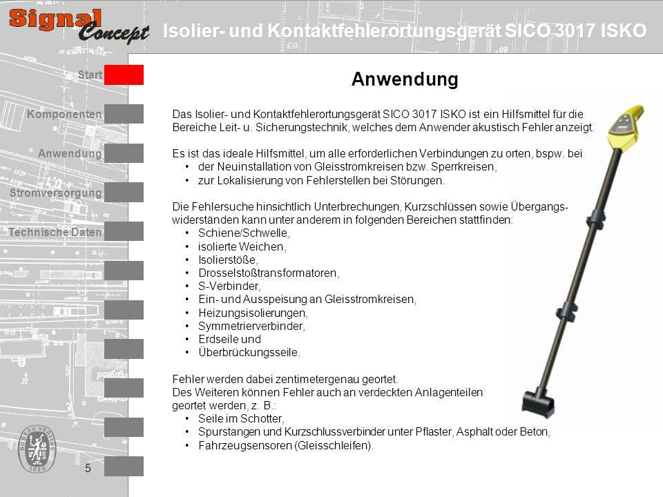 Isolier- und Kontaktfehlerortungsgerät SICO 3017 ISKO Stromversorgung Technische Daten Start Anwendung Komponenten 5 Das Isolier- und Kontaktfehlerortungsgerät SICO 3017 ISKO ist ein Hilfsmittel für die Bereiche Leit- u.