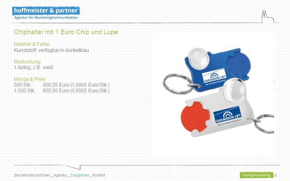 8 Chiphalter mit 1 Euro Chip und Lupe Material & Farbe Kunststoff, verfügbar in dunkelblau Bedruckung 1-farbig, z.B. weiß Menge & Preis 500 Stk.: 500,