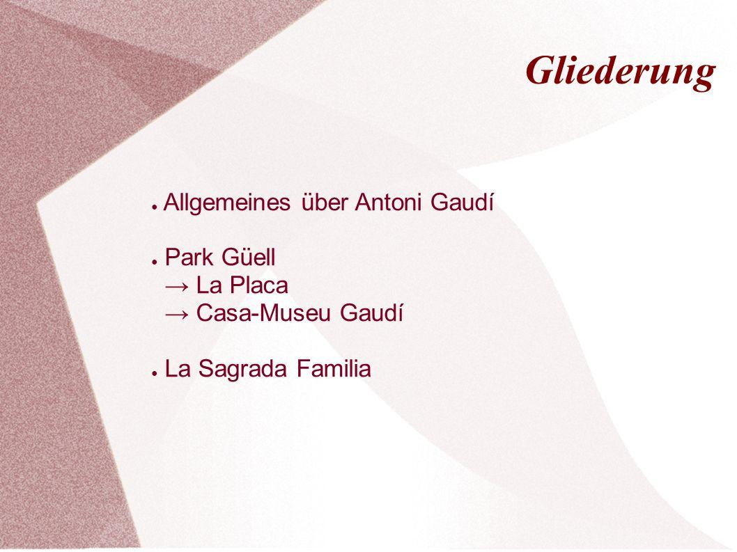 Gliederung ● Allgemeines über Antoni Gaudí ● Park Güell → La Placa → Casa-Museu Gaudí ● La Sagrada Familia