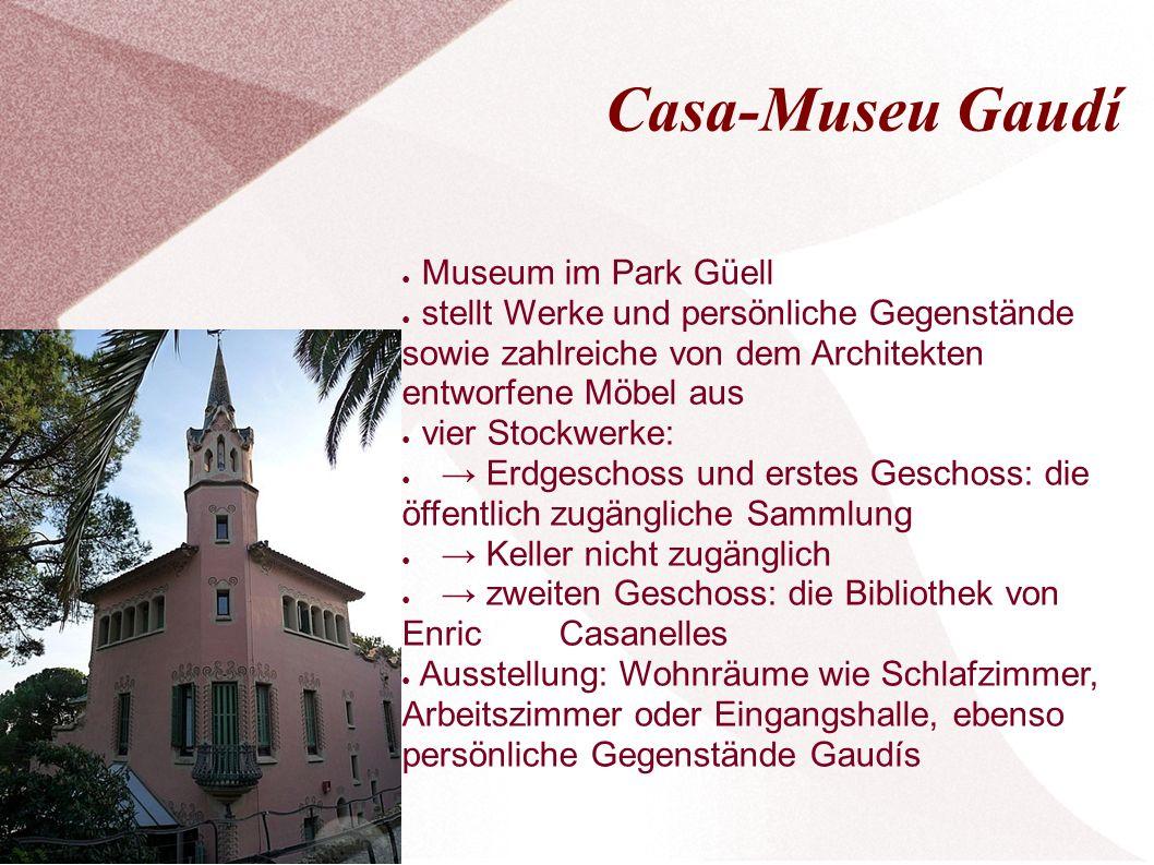 Casa-Museu Gaudí ● Museum im Park Güell ● stellt Werke und persönliche Gegenstände sowie zahlreiche von dem Architekten entworfene Möbel aus ● vier St