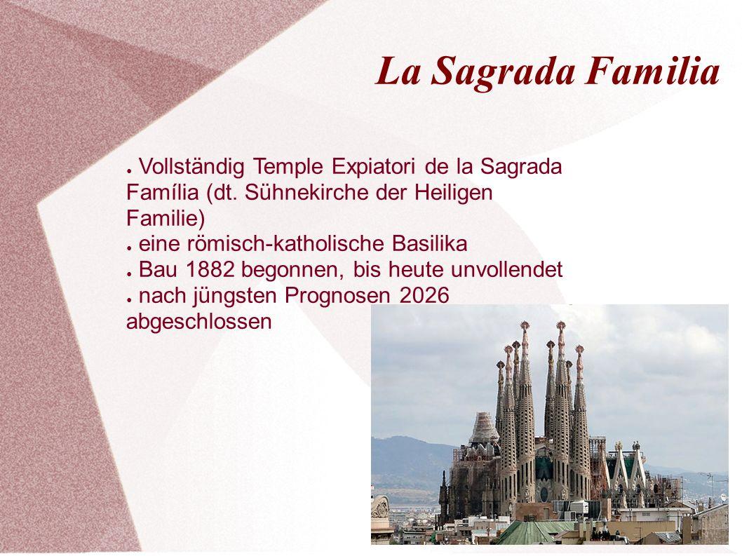 La Sagrada Familia ● Vollständig Temple Expiatori de la Sagrada Família (dt. Sühnekirche der Heiligen Familie) ● eine römisch-katholische Basilika ● B