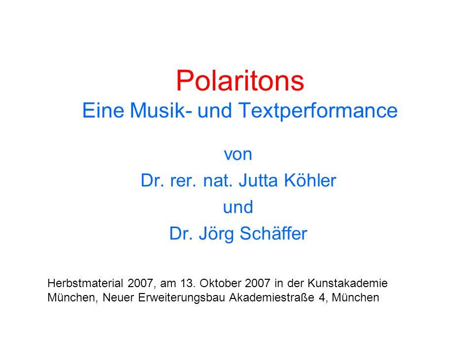 Polaritons Eine Musik- und Textperformance von Dr. rer. nat. Jutta Köhler und Dr. Jörg Schäffer Herbstmaterial 2007, am 13. Oktober 2007 in der Kunsta