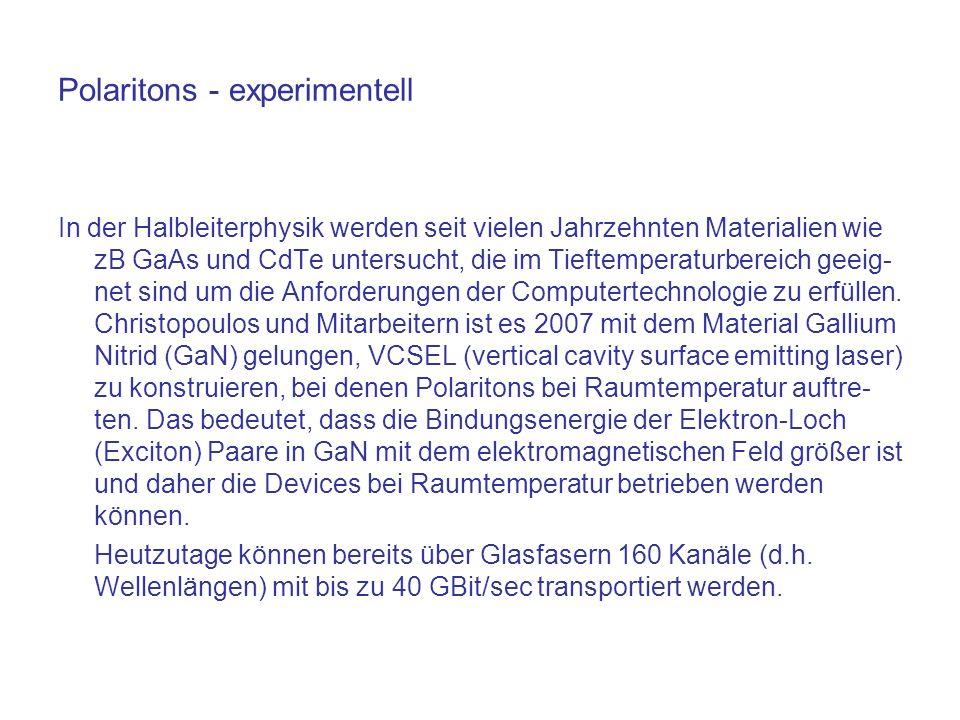 Polaritons - experimentell In der Halbleiterphysik werden seit vielen Jahrzehnten Materialien wie zB GaAs und CdTe untersucht, die im Tieftemperaturbereich geeig- net sind um die Anforderungen der Computertechnologie zu erfüllen.