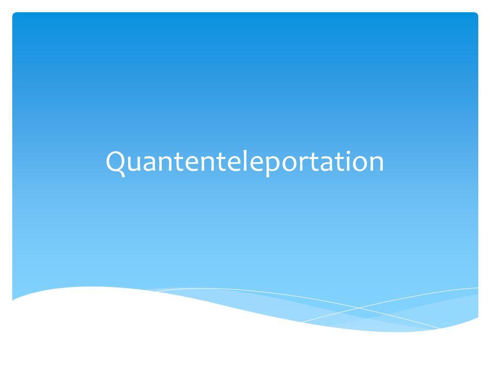  Teleportation  Verschränkung  Allgemeine Idee der Quantenteleportation  Theoretische Durchführung im Detail  Erfolgreiche Teleportationen  Praktische Bedeutung  Quellen Inhalt