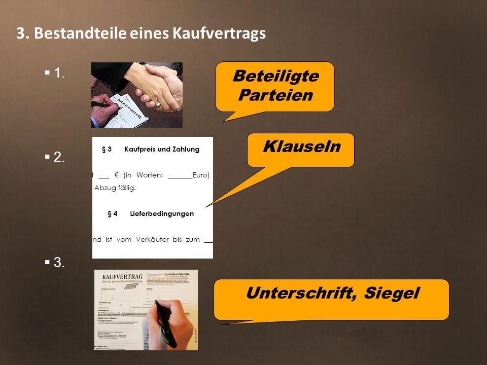 3. Bestandteile eines Kaufvertrags  1.  2.  3. Beteiligte Parteien Klauseln Unterschrift, Siegel