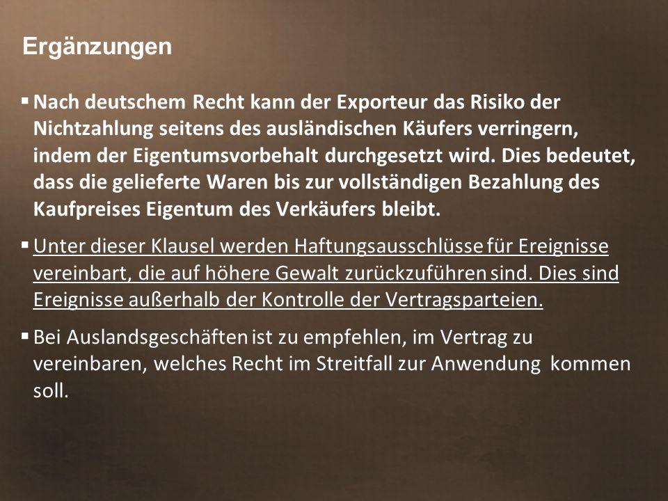 Ergänzungen  Nach deutschem Recht kann der Exporteur das Risiko der Nichtzahlung seitens des ausländischen Käufers verringern, indem der Eigentumsvorbehalt durchgesetzt wird.