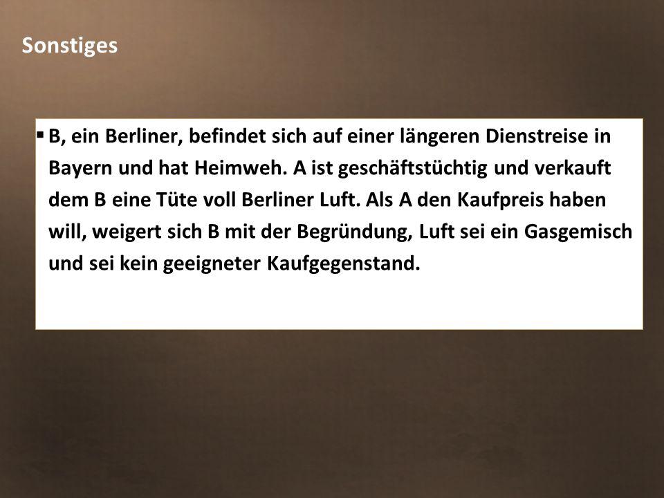 Sonstiges  B, ein Berliner, befindet sich auf einer längeren Dienstreise in Bayern und hat Heimweh. A ist geschäftstüchtig und verkauft dem B eine Tü