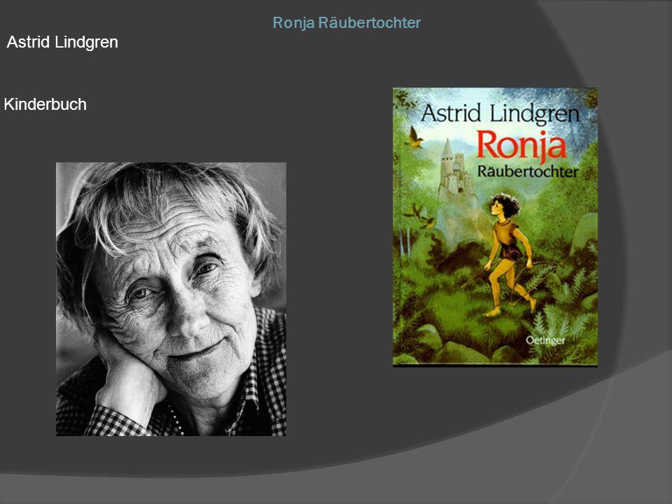 Fakten zum Buch  Ronja Räubertochter ist ein Kinderbuch der schwedischen Schriftstellerin Astrid Lindgren.