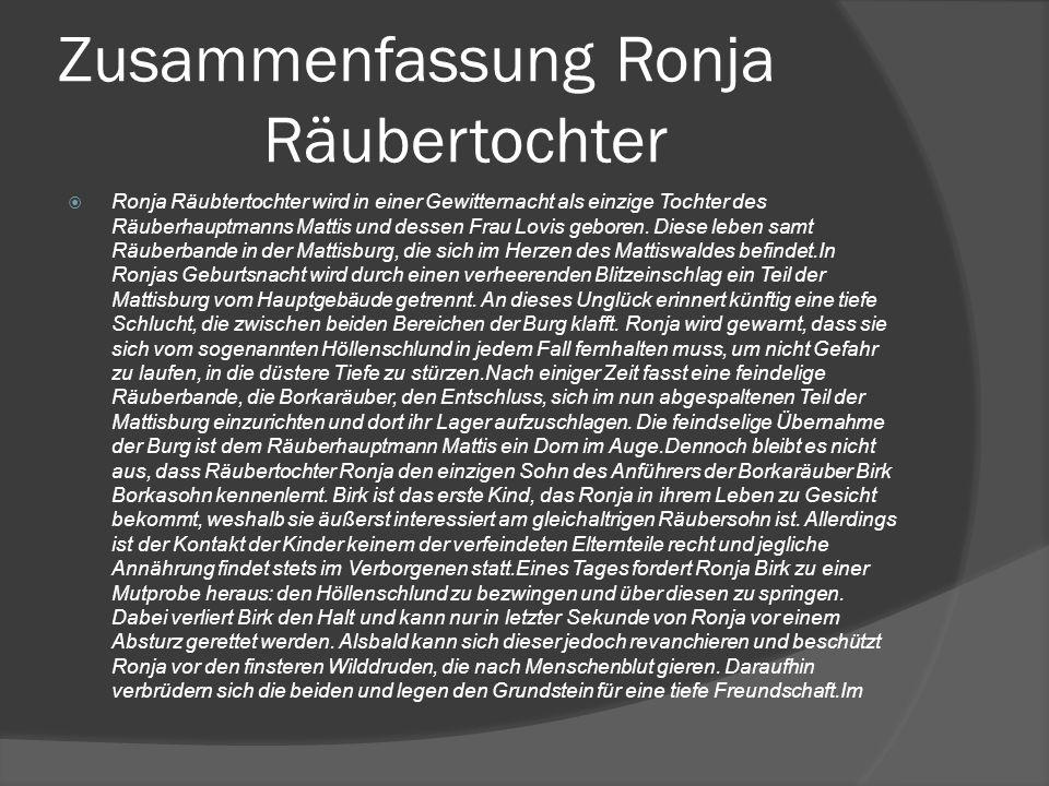 Zusammenfassung Ronja Räubertochter  Ronja Räubtertochter wird in einer Gewitternacht als einzige Tochter des Räuberhauptmanns Mattis und dessen Frau