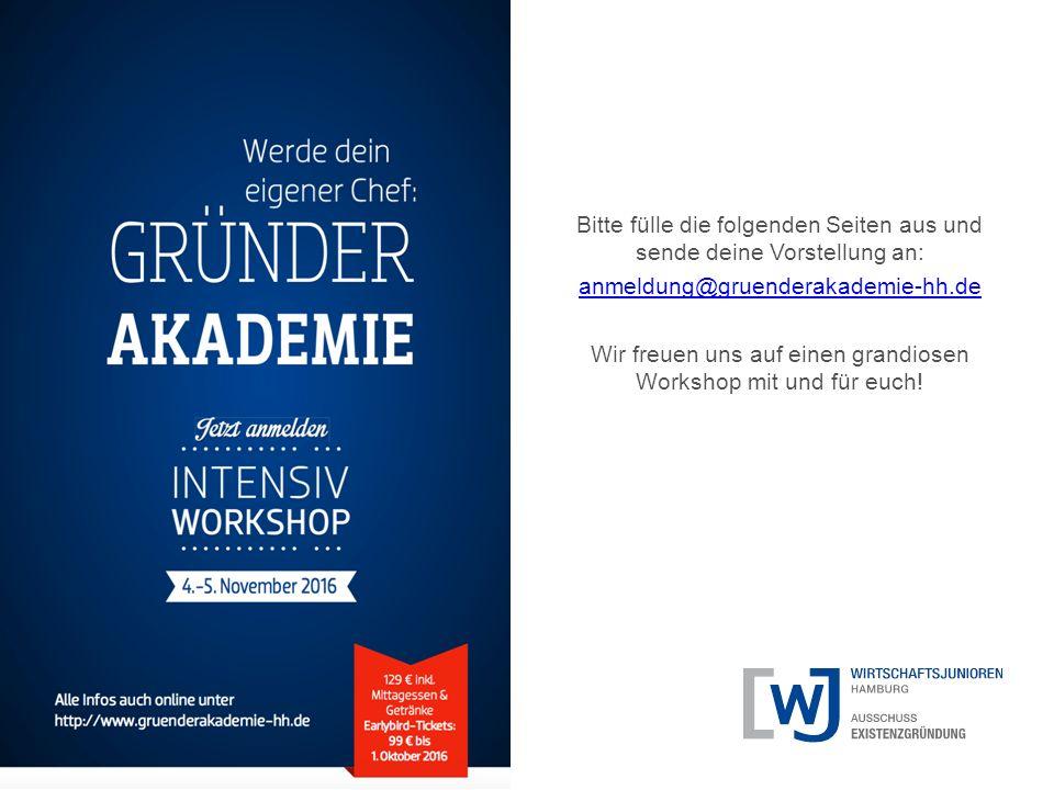 Bitte fülle die folgenden Seiten aus und sende deine Vorstellung an: anmeldung@gruenderakademie-hh.de Wir freuen uns auf einen grandiosen Workshop mit und für euch!