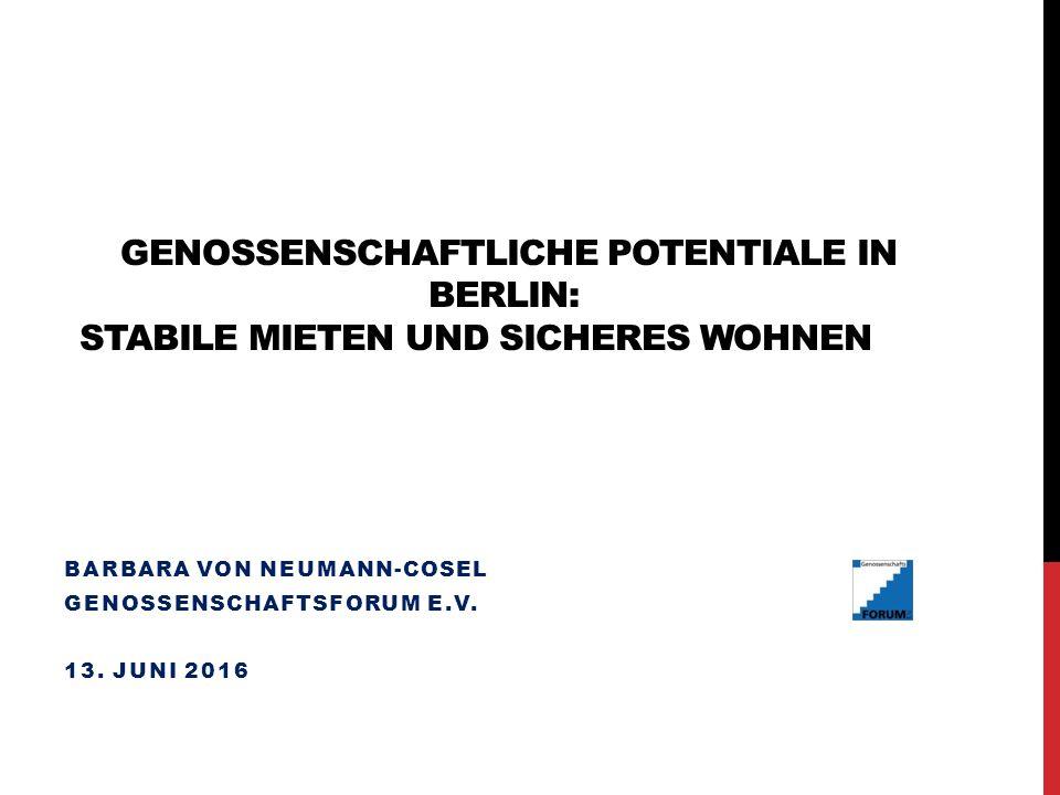 GENOSSENSCHAFTLICHE POTENTIALE IN BERLIN: STABILE MIETEN UND SICHERES WOHNEN BARBARA VON NEUMANN-COSEL GENOSSENSCHAFTSFORUM E.V.