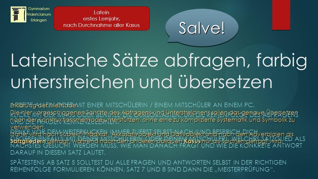 Lateinische Sätze abfragen, farbig unterstreichen und übersetzen ARBEITE ALLEIN ODER MIT EINER MITSCHÜLERIN / EINEM MITSCHÜLER AN EINEM PC.