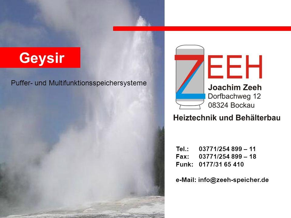 Ein Multifunktions- speichersystem mit der Natur zum Vorbild und der Technik für die Zukunft. Tel.: Fax: Funk: e-Mail: info@zeeh-speicher.de Geysir Pu