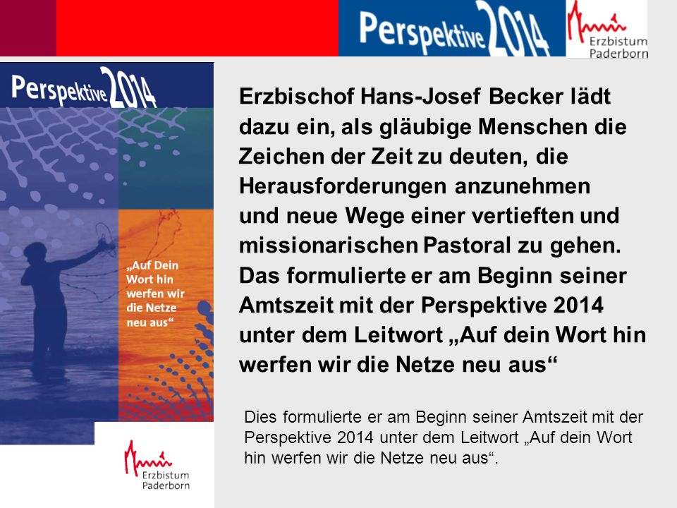 Erzbischof Hans-Josef Becker lädt dazu ein, als gläubige Menschen die Zeichen der Zeit zu deuten, die Herausforderungen anzunehmen und neue Wege einer vertieften und missionarischen Pastoral zu gehen.