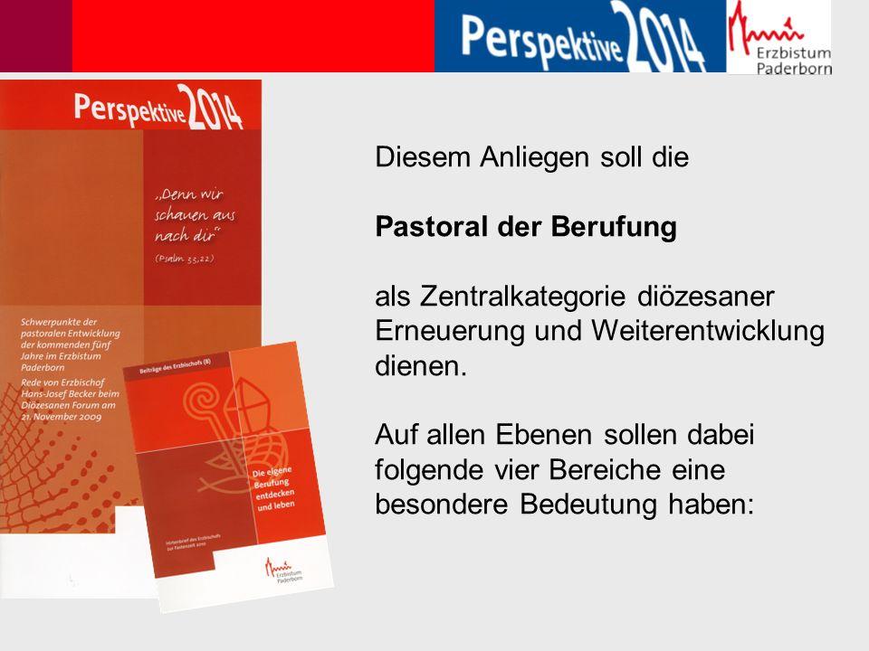 Diesem Anliegen soll die Pastoral der Berufung als Zentralkategorie diözesaner Erneuerung und Weiterentwicklung dienen.