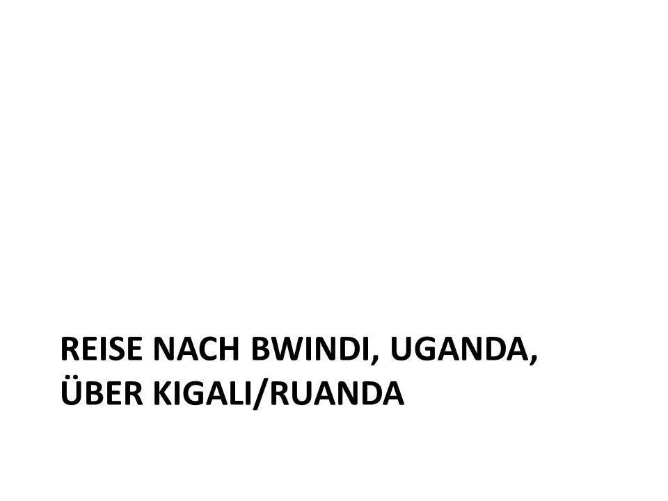 REISE NACH BWINDI, UGANDA, ÜBER KIGALI/RUANDA