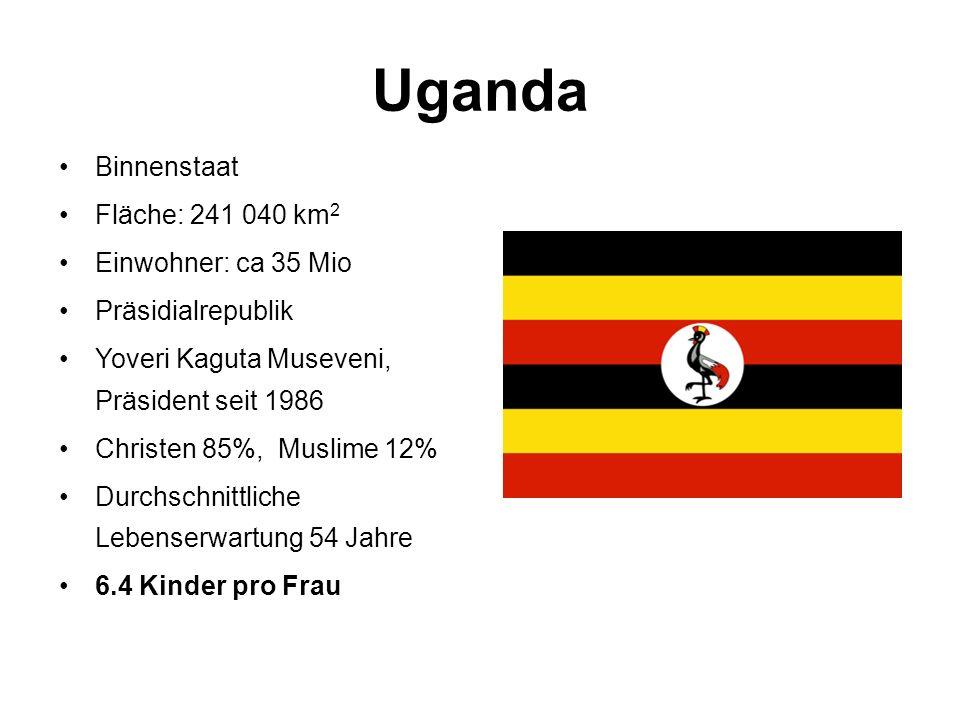 Uganda Binnenstaat Fläche: 241 040 km 2 Einwohner: ca 35 Mio Präsidialrepublik Yoveri Kaguta Museveni, Präsident seit 1986 Christen 85%, Muslime 12% Durchschnittliche Lebenserwartung 54 Jahre 6.4 Kinder pro Frau