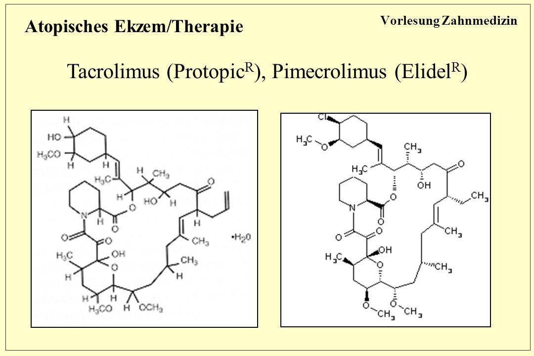 Vorlesung Zahnmedizin Atopisches Ekzem/Therapie Tacrolimus (Protopic R ), Pimecrolimus (Elidel R )