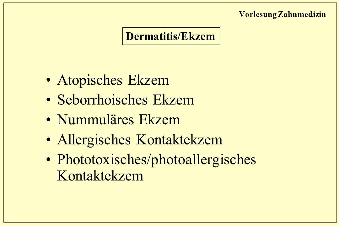Atopisches Ekzem Seborrhoisches Ekzem Nummuläres Ekzem Allergisches Kontaktekzem Phototoxisches/photoallergisches Kontaktekzem Dermatitis/Ekzem Vorlesung Zahnmedizin