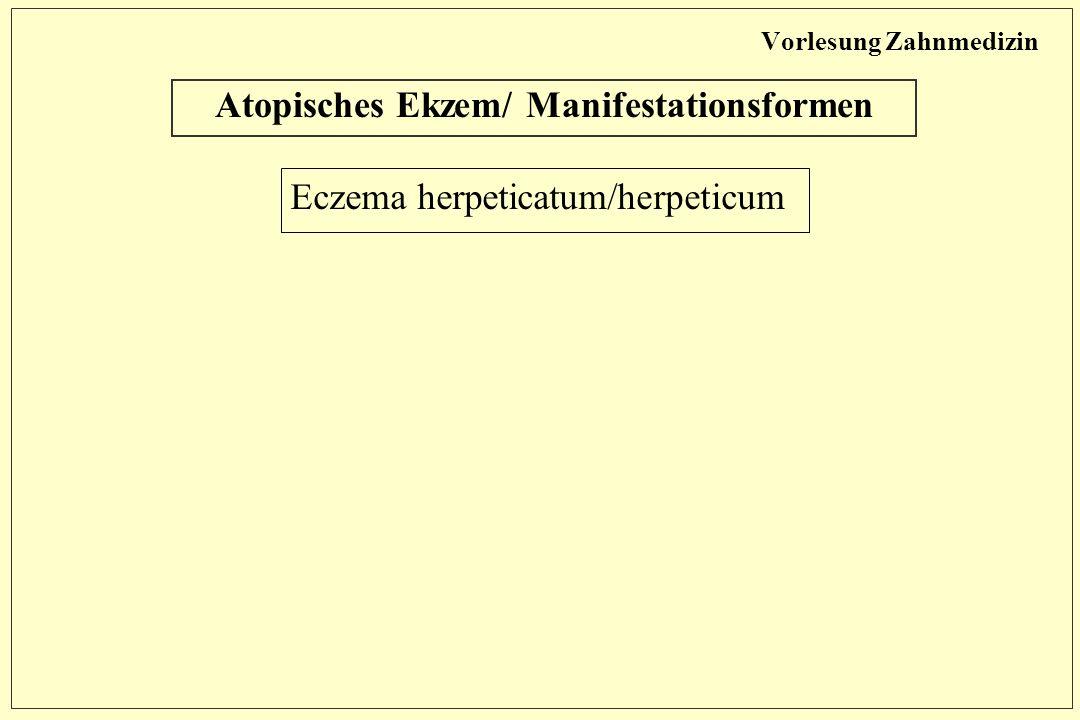 Vorlesung Zahnmedizin Atopisches Ekzem/ Manifestationsformen Eczema herpeticatum/herpeticum
