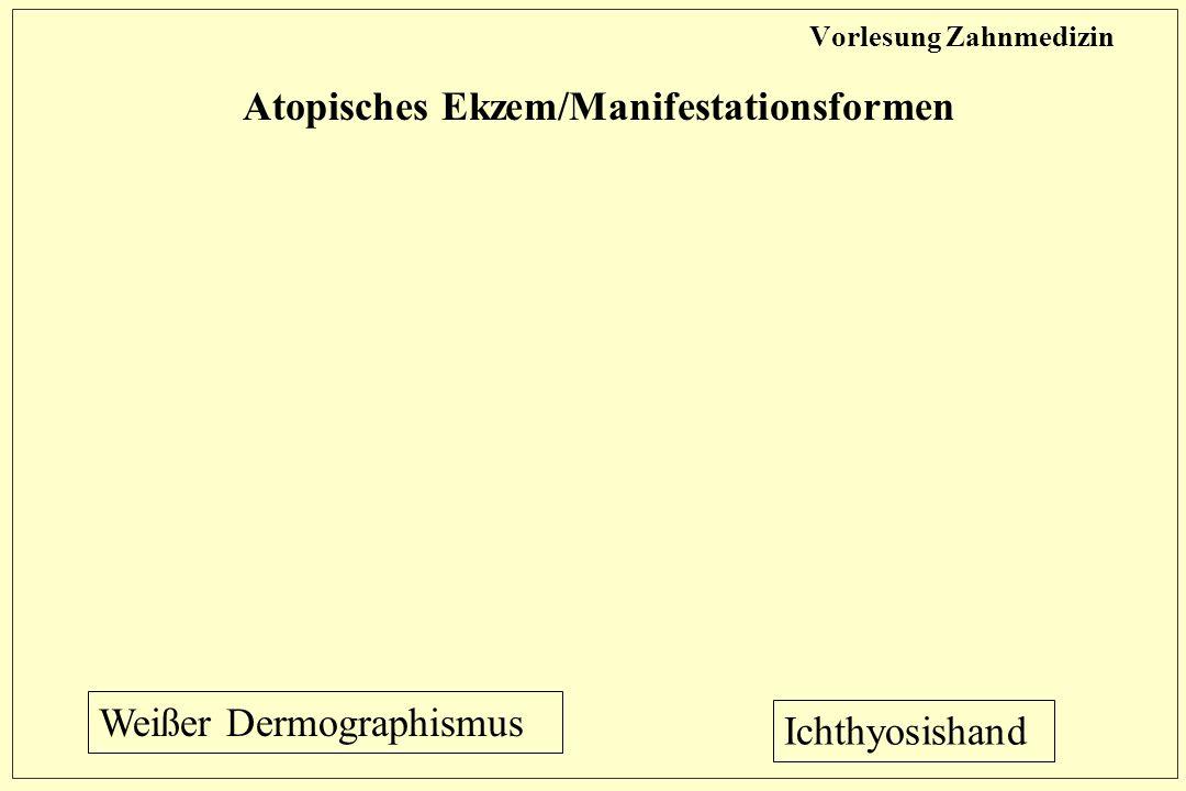 Vorlesung Zahnmedizin Atopisches Ekzem/Manifestationsformen Weißer Dermographismus Ichthyosishand