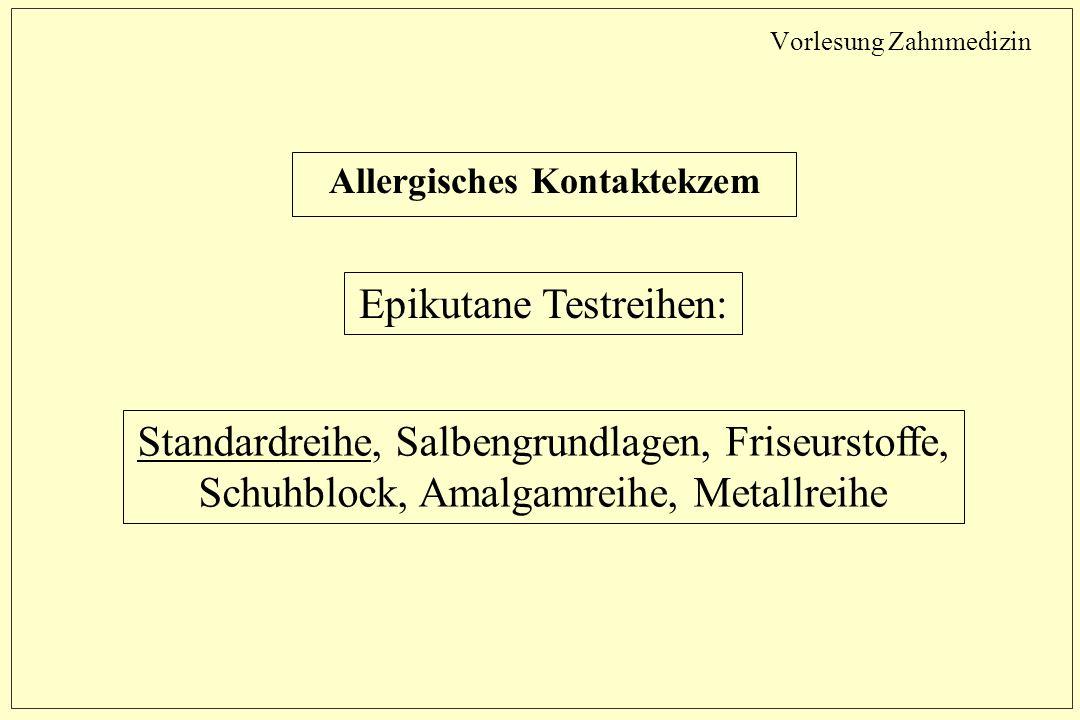 Vorlesung Zahnmedizin Allergisches Kontaktekzem Epikutane Testreihen: Standardreihe, Salbengrundlagen, Friseurstoffe, Schuhblock, Amalgamreihe, Metallreihe