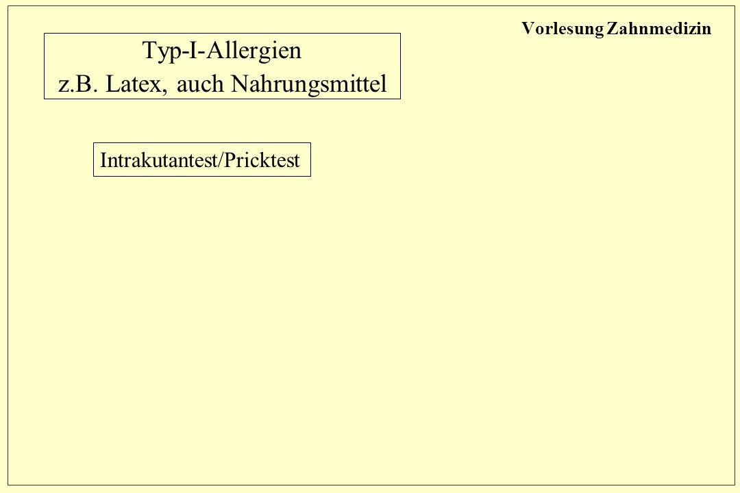 Vorlesung Zahnmedizin Typ-I-Allergien z.B. Latex, auch Nahrungsmittel Intrakutantest/Pricktest
