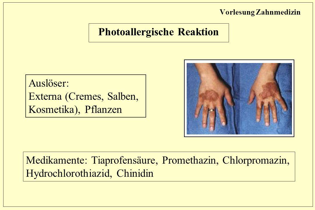 Vorlesung Zahnmedizin Photoallergische Reaktion Auslöser: Externa (Cremes, Salben, Kosmetika), Pflanzen Medikamente: Tiaprofensäure, Promethazin, Chlorpromazin, Hydrochlorothiazid, Chinidin