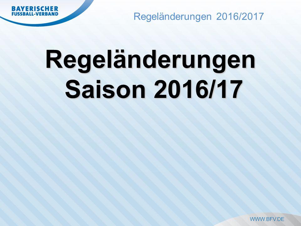 Regeländerungen 2016/2017 WWW.BFV.DE Regeländerungen Saison 2016/17