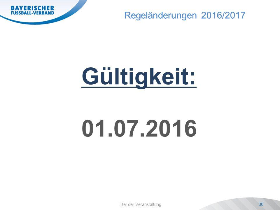 Regeländerungen 2016/2017 Titel der Veranstaltung30 Gültigkeit: 01.07.2016