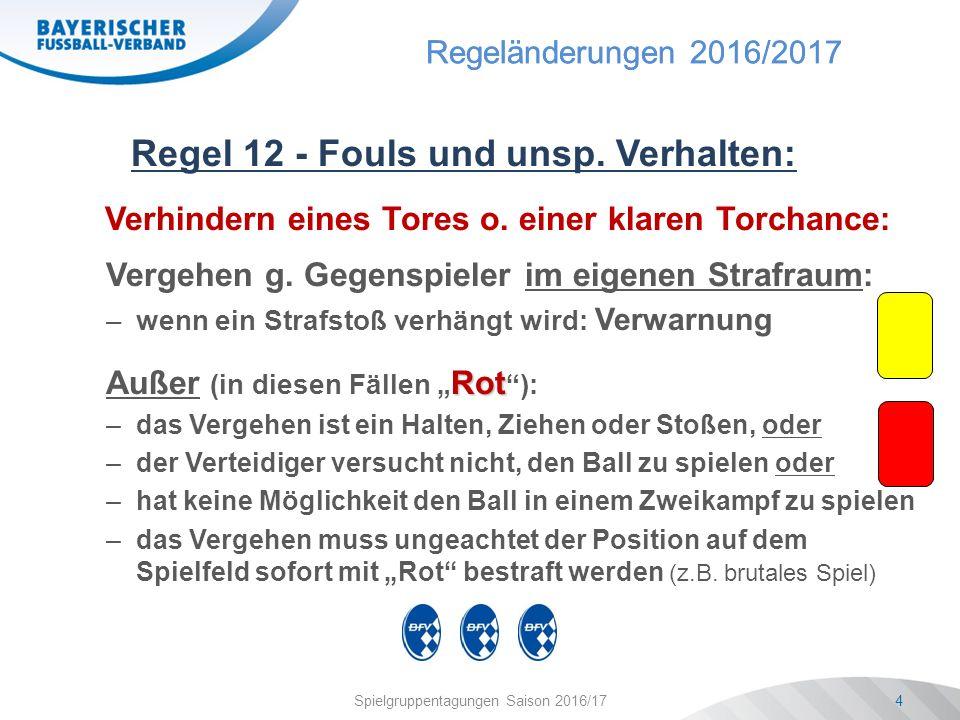 Regeländerungen 2016/2017 Spielgruppentagungen Saison 2016/174 Regel 12 - Fouls und unsp.