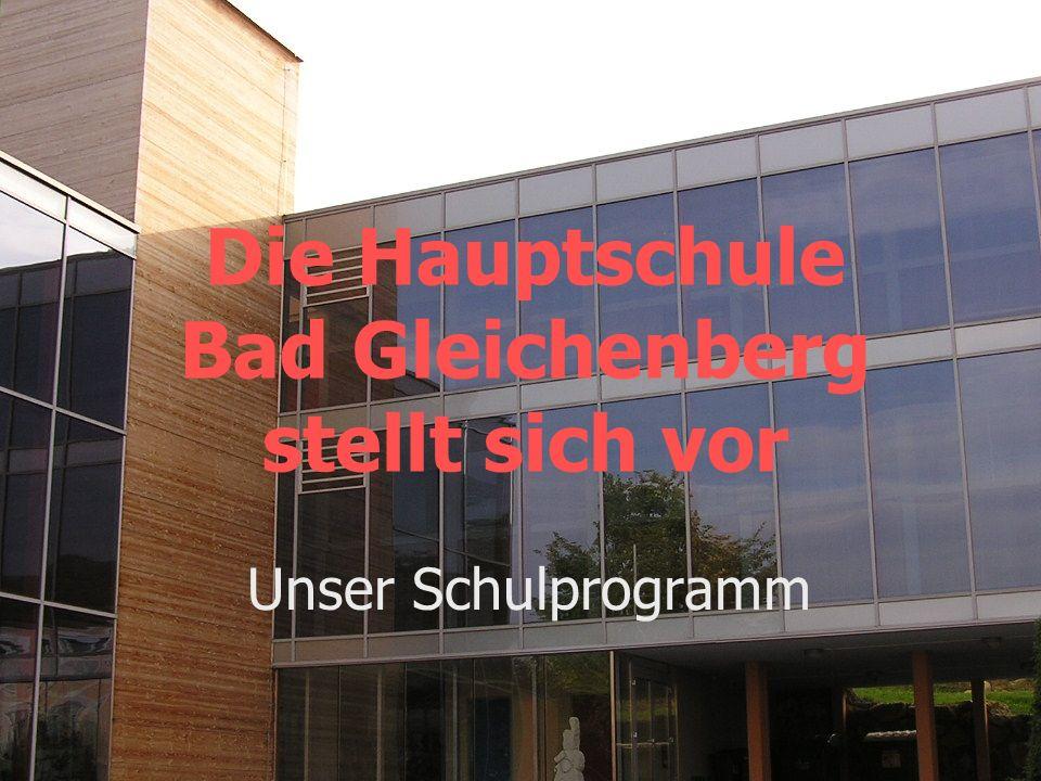 Die Hauptschule Bad Gleichenberg stellt sich vor Unser Schulprogramm