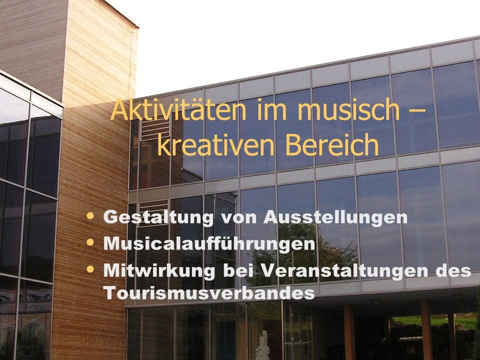 Aktivitäten im musisch – kreativen Bereich Gestaltung von Ausstellungen Musicalaufführungen Mitwirkung bei Veranstaltungen des Tourismusverbandes
