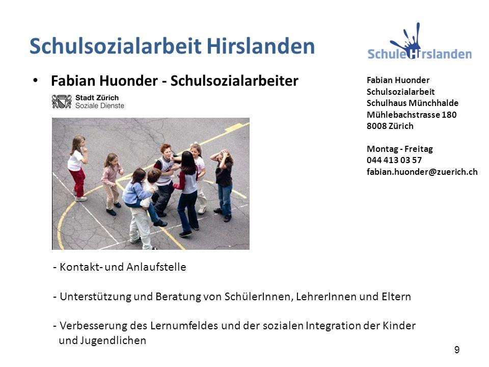 Fabian Huonder Schulsozialarbeit Schulhaus Münchhalde Mühlebachstrasse 180 8008 Zürich Montag - Freitag 044 413 03 57 fabian.huonder@zuerich.ch - Kont