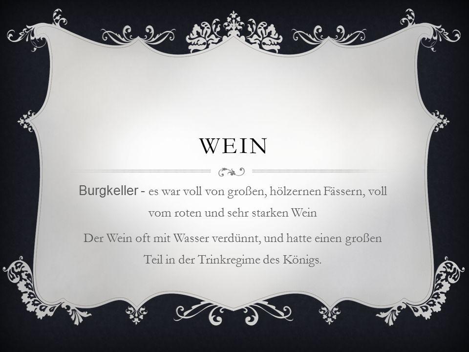 WEIN Burgkeller - es war voll von großen, hölzernen Fässern, voll vom roten und sehr starken Wein Der Wein oft mit Wasser verdünnt, und hatte einen großen Teil in der Trinkregime des Königs.
