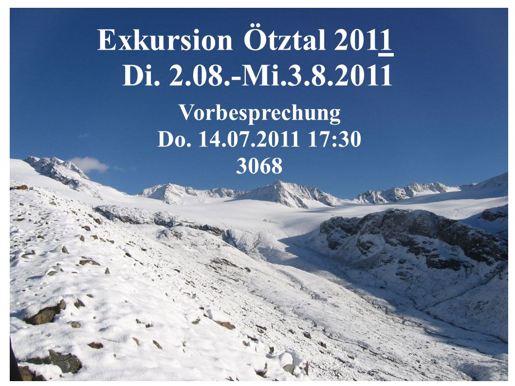 Exkursion Ötztal 2011 Di. 2.08.-Mi.3.8.2011 Vorbesprechung Do. 14.07.2011 17:30 3068