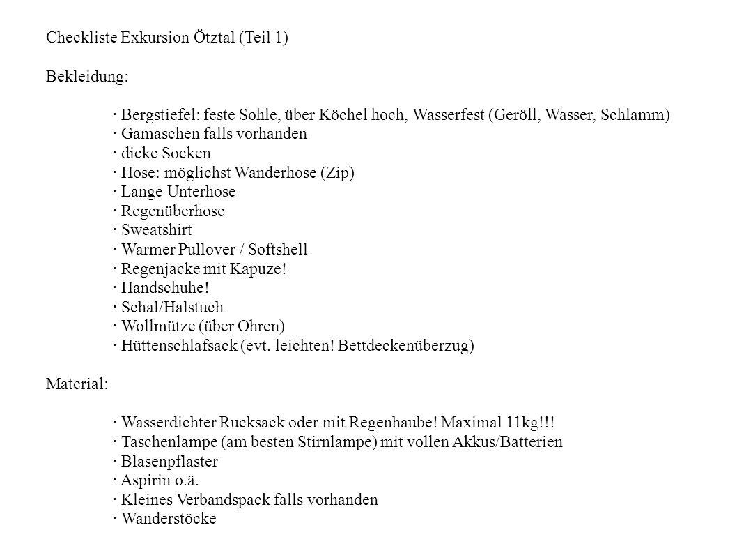 Checkliste Exkursion Ötztal (Teil 1) Bekleidung: · Bergstiefel: feste Sohle, über Köchel hoch, Wasserfest (Geröll, Wasser, Schlamm) · Gamaschen falls