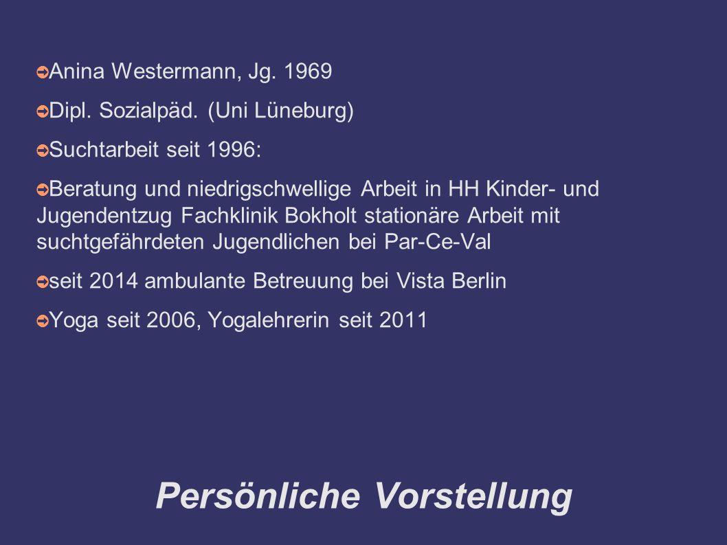 Persönliche Vorstellung ➲ Anina Westermann, Jg. 1969 ➲ Dipl. Sozialpäd. (Uni Lüneburg) ➲ Suchtarbeit seit 1996: ➲ Beratung und niedrigschwellige Arbei
