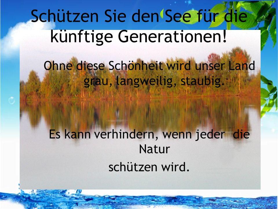 Schützen Sie den See für die künftige Generationen.