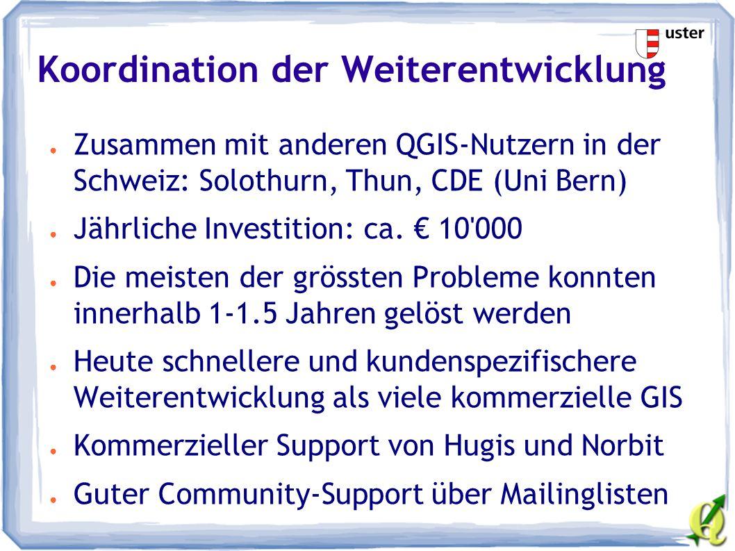 Koordination der Weiterentwicklung ● Zusammen mit anderen QGIS-Nutzern in der Schweiz: Solothurn, Thun, CDE (Uni Bern) ● Jährliche Investition: ca.