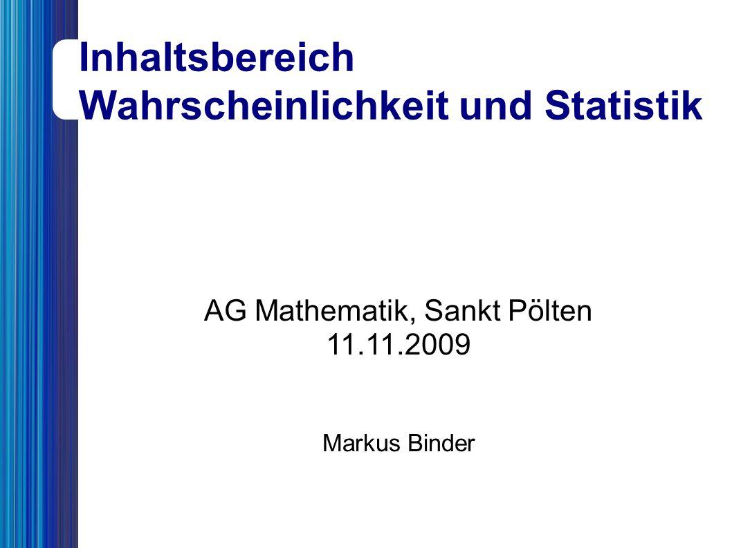 AG Mathematik, Sankt Pölten 11.11.2009 Markus Binder Inhaltsbereich Wahrscheinlichkeit und Statistik